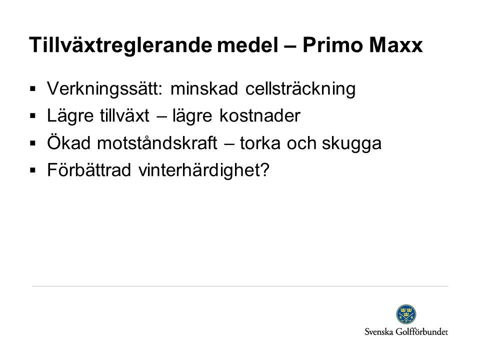 Tillväxtreglerande medel – Primo Maxx  Verkningssätt: minskad cellsträckning  Lägre tillväxt – lägre kostnader  Ökad motståndskraft – torka och skugga  Förbättrad vinterhärdighet