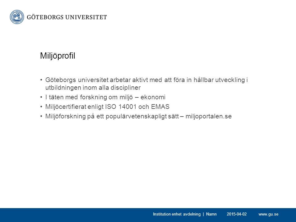 www.gu.se2015-04-02Institution enhet avdelning | Namn Miljöprofil Göteborgs universitet arbetar aktivt med att föra in hållbar utveckling i utbildning