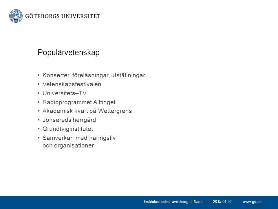 www.gu.se2015-04-02Institution enhet avdelning | Namn Populärvetenskap Konserter, föreläsningar, utställningar Vetenskapsfestivalen Universitets–TV Ra