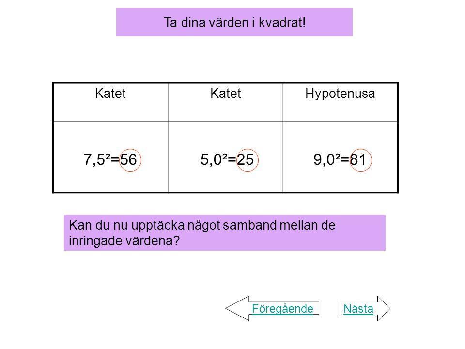 a b c a² + b² = c² Detta samband kallas Pythagoras sats. NästaFöregående Ja, att 56 + 25 = 81