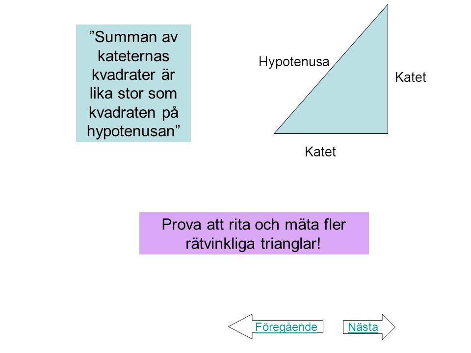 Summan av kateternas kvadrater är lika stor som kvadraten på hypotenusan NästaFöregående Prova att rita och mäta fler rätvinkliga trianglar.