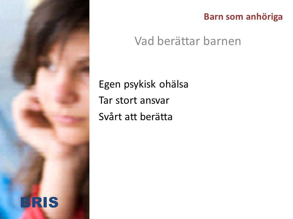 Barn som anhöriga Vad berättar barnen Egen psykisk ohälsa Tar stort ansvar Svårt att berätta BRIS