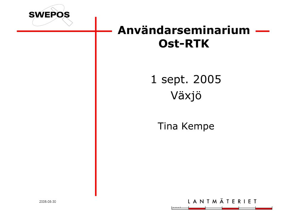 2005-08-30 Användarseminarium Ost-RTK 1 sept. 2005 Växjö Tina Kempe