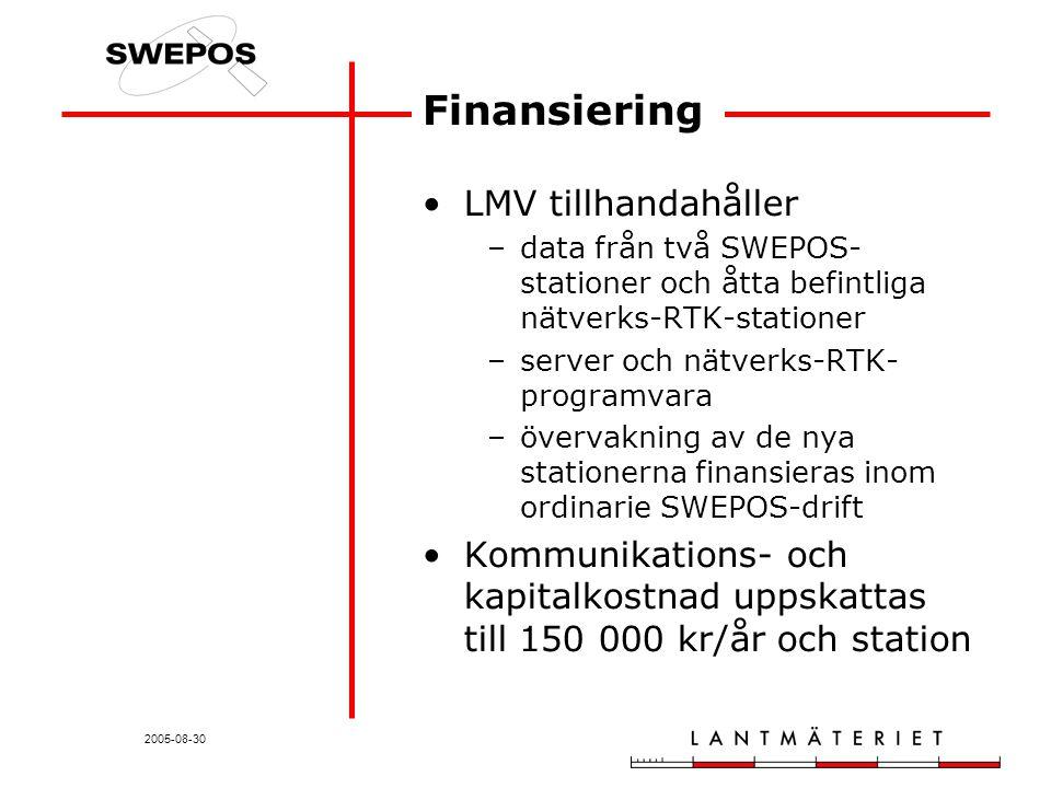 2005-08-30 Finansiering LMV tillhandahåller –data från två SWEPOS- stationer och åtta befintliga nätverks-RTK-stationer –server och nätverks-RTK- programvara –övervakning av de nya stationerna finansieras inom ordinarie SWEPOS-drift Kommunikations- och kapitalkostnad uppskattas till 150 000 kr/år och station