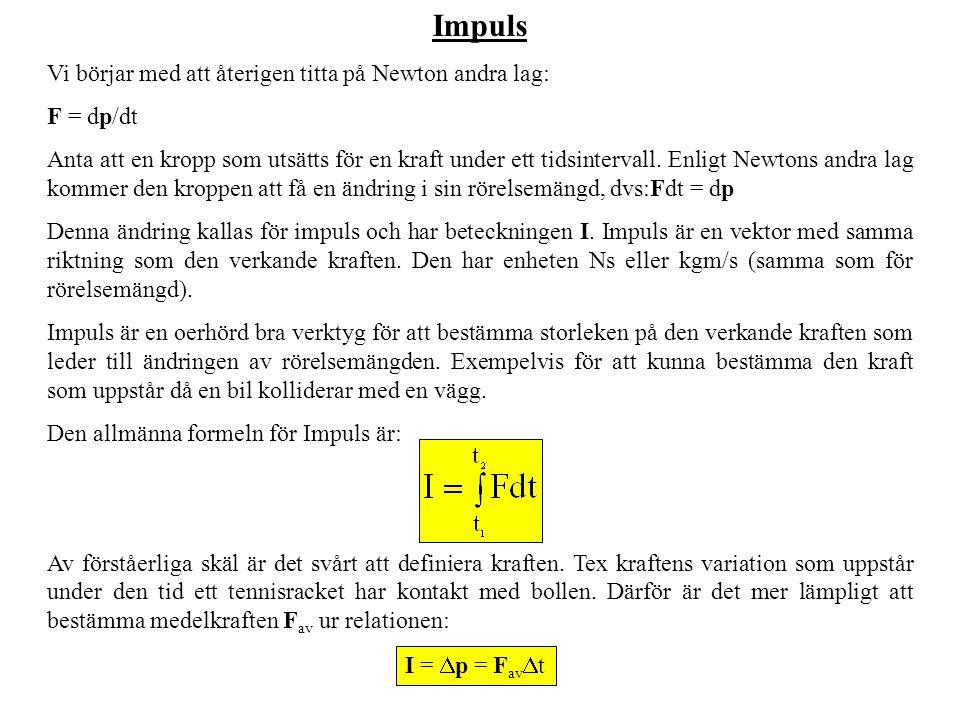 Impuls Vi börjar med att återigen titta på Newton andra lag: F = dp/dt Anta att en kropp som utsätts för en kraft under ett tidsintervall. Enligt Newt