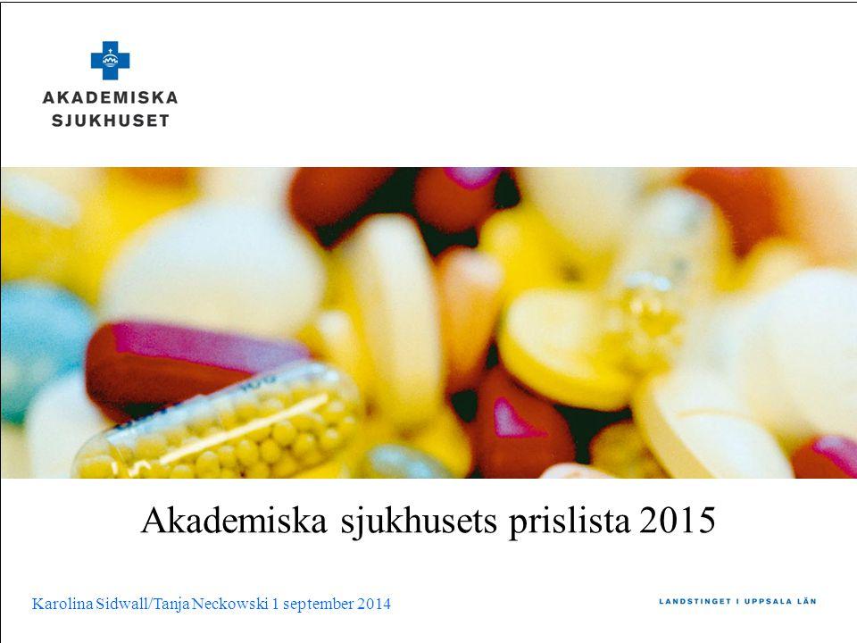 Akademiska sjukhusets prislista 2015 Karolina Sidwall/Tanja Neckowski 1 september 2014