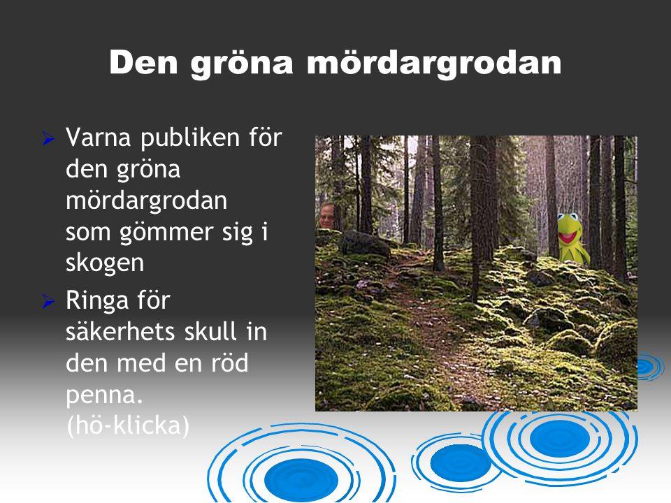 Den gröna mördargrodan  Varna publiken för den gröna mördargrodan som gömmer sig i skogen  Ringa för säkerhets skull in den med en röd penna. (hö-kl