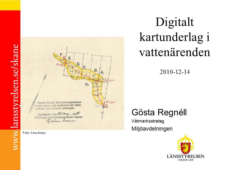 Digitalt kartunderlag i vattenärenden 2010-12-14 Gösta Regnéll Våtmarksstrateg Miljöavdelningen Foto: Lina Armyr
