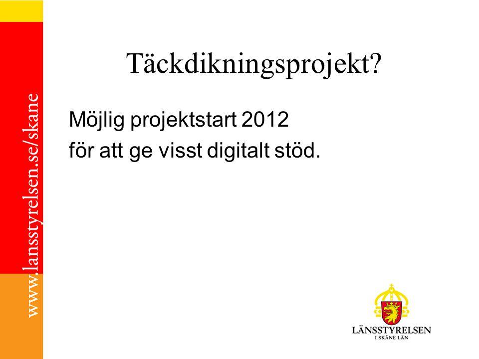 Täckdikningsprojekt? Möjlig projektstart 2012 för att ge visst digitalt stöd.