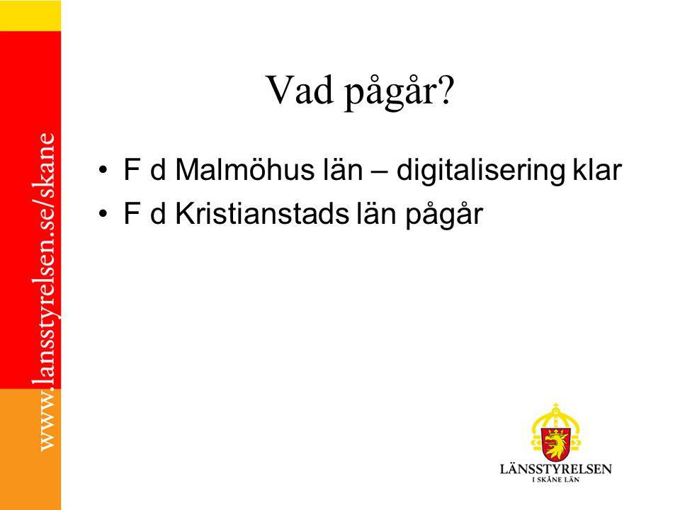 Vad pågår? F d Malmöhus län – digitalisering klar F d Kristianstads län pågår