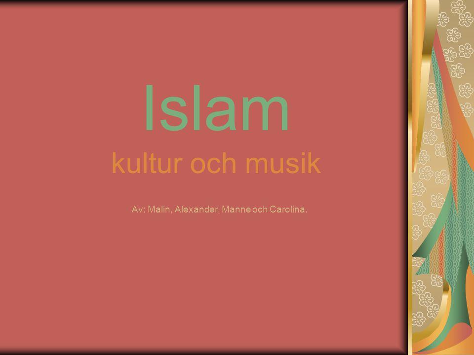 Islam kultur och musik Av: Malin, Alexander, Manne och Carolina.