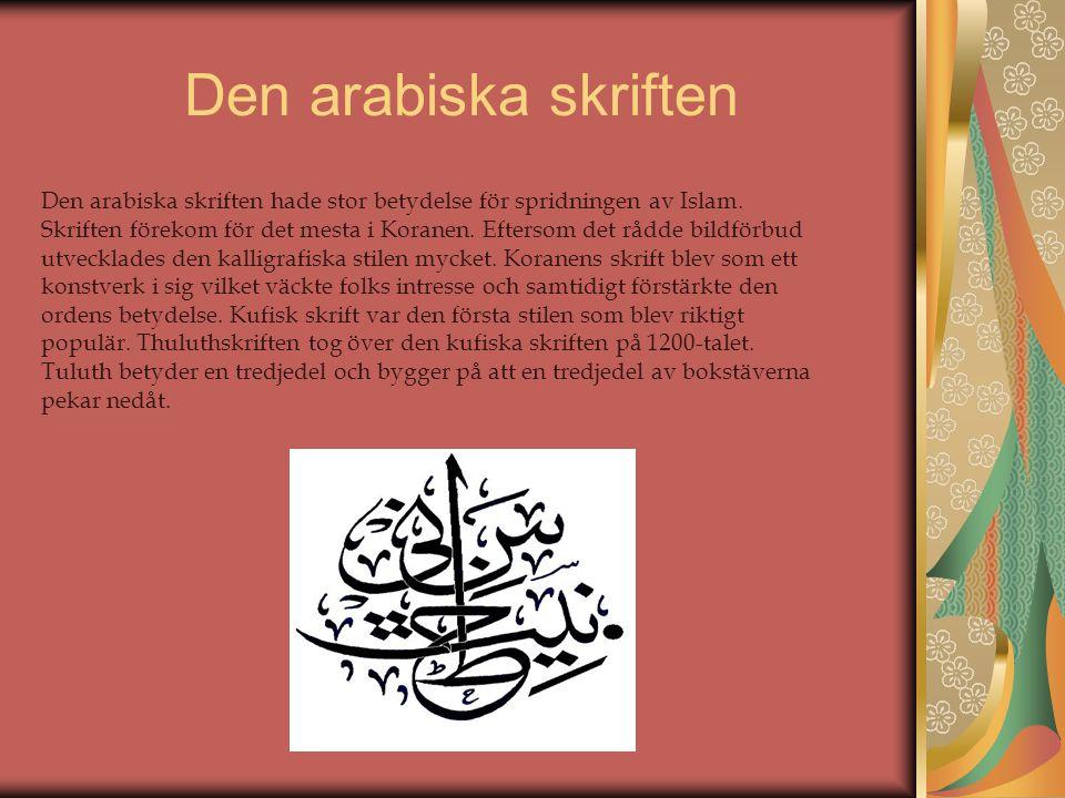 Den arabiska skriften Den arabiska skriften hade stor betydelse för spridningen av Islam. Skriften förekom för det mesta i Koranen. Eftersom det rådde