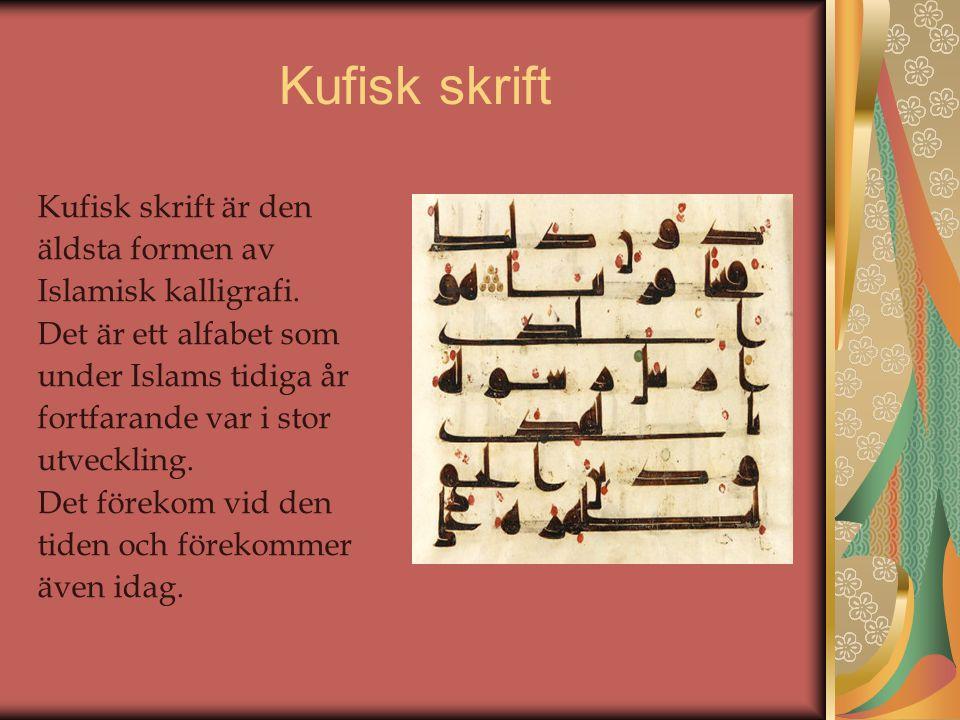Kufisk skrift Kufisk skrift är den äldsta formen av Islamisk kalligrafi. Det är ett alfabet som under Islams tidiga år fortfarande var i stor utveckli