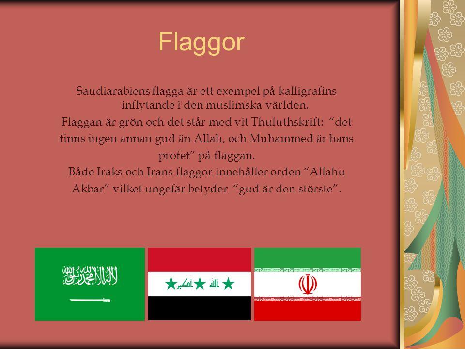 """Flaggor Saudiarabiens flagga är ett exempel på kalligrafins inflytande i den muslimska världen. Flaggan är grön och det står med vit Thuluthskrift: """"d"""