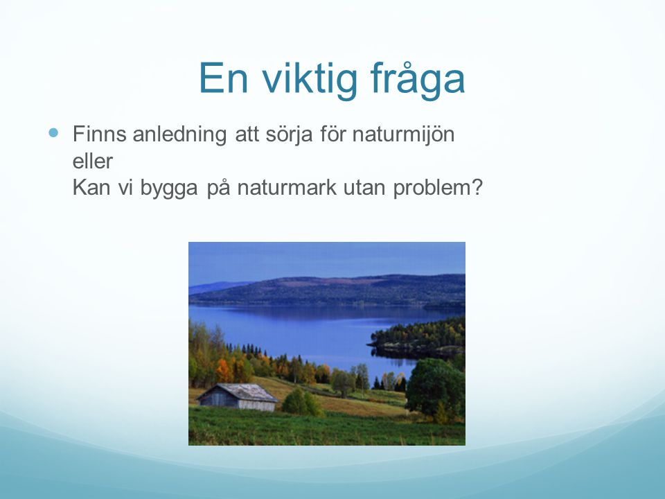 En viktig fråga Finns anledning att sörja för naturmijön eller Kan vi bygga på naturmark utan problem?