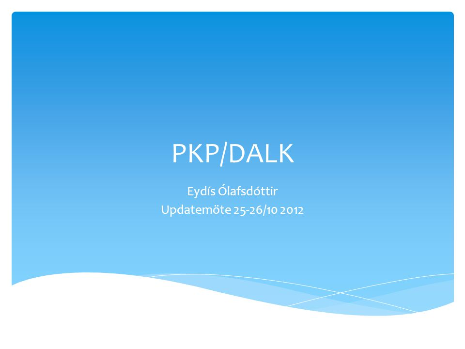 PKP/DALK Eydís Ólafsdóttir Updatemöte 25-26/10 2012