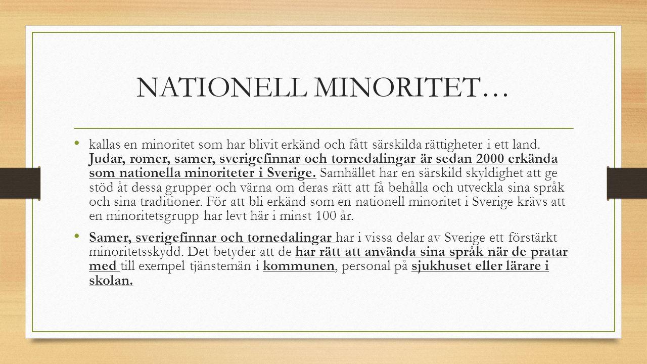 NATIONELL MINORITET… kallas en minoritet som har blivit erkänd och fått särskilda rättigheter i ett land. Judar, romer, samer, sverigefinnar och torne