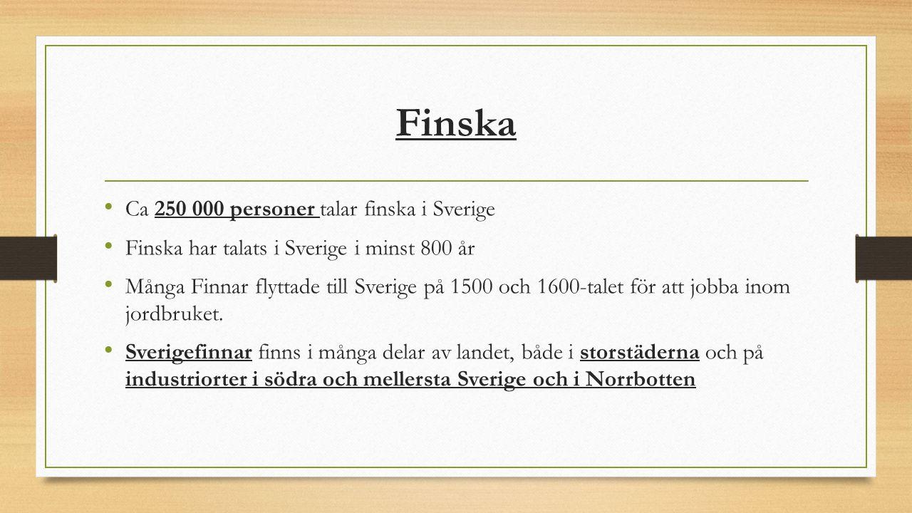 Finska Ca 250 000 personer talar finska i Sverige Finska har talats i Sverige i minst 800 år Många Finnar flyttade till Sverige på 1500 och 1600-talet