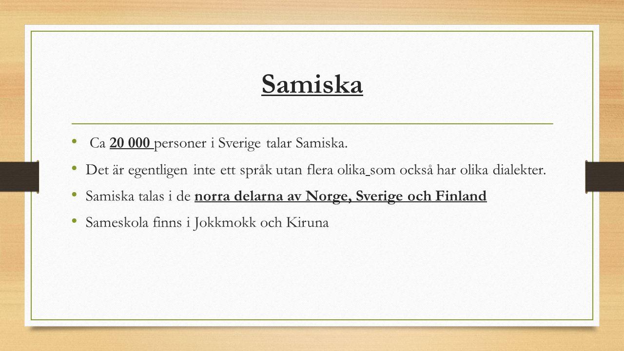Samiska Ca 20 000 personer i Sverige talar Samiska. Det är egentligen inte ett språk utan flera olika som också har olika dialekter. Samiska talas i d