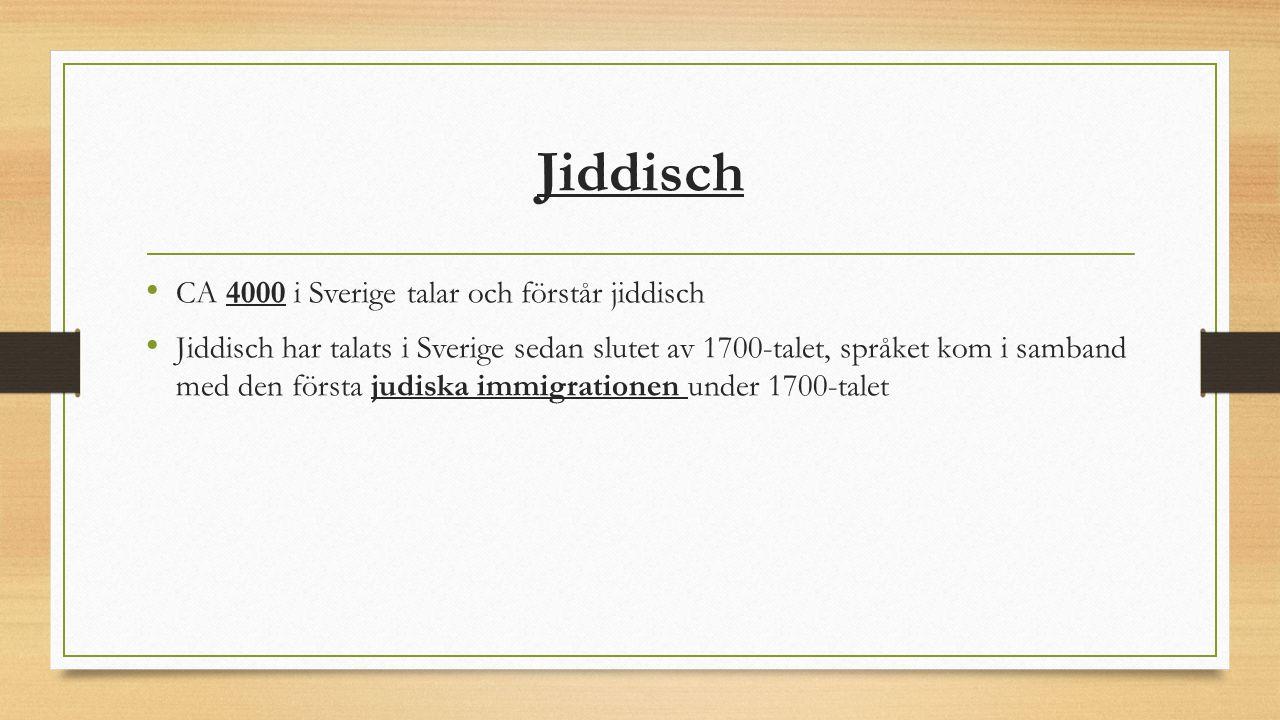 Jiddisch CA 4000 i Sverige talar och förstår jiddisch Jiddisch har talats i Sverige sedan slutet av 1700-talet, språket kom i samband med den första j