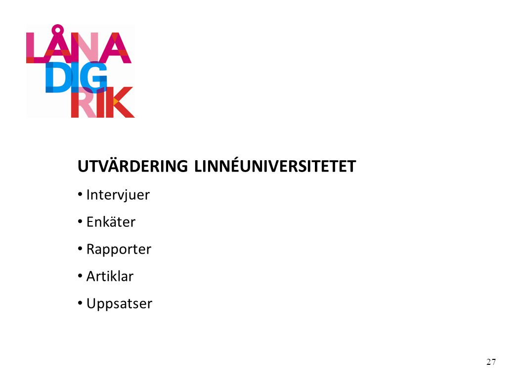 UTVÄRDERING LINNÉUNIVERSITETET Intervjuer Enkäter Rapporter Artiklar Uppsatser 27