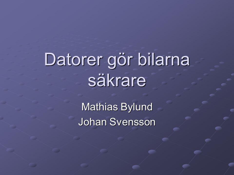 Datorer gör bilarna säkrare Mathias Bylund Johan Svensson