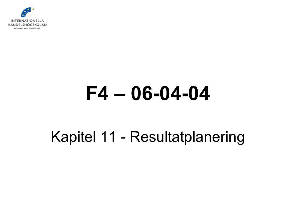 F4 – 06-04-04 Kapitel 11 - Resultatplanering