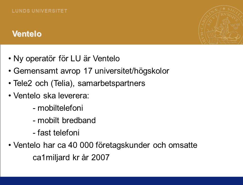 1 L U N D S U N I V E R S I T E T Ventelo Ny operatör för LU är Ventelo Gemensamt avrop 17 universitet/högskolor Tele2 och (Telia), samarbetspartners Ventelo ska leverera: - mobiltelefoni - mobilt bredband - fast telefoni Ventelo har ca 40 000 företagskunder och omsatte ca1miljard kr år 2007