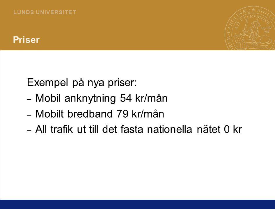 3 L U N D S U N I V E R S I T E T Priser Exempel på nya priser: – Mobil anknytning 54 kr/mån – Mobilt bredband 79 kr/mån – All trafik ut till det fasta nationella nätet 0 kr