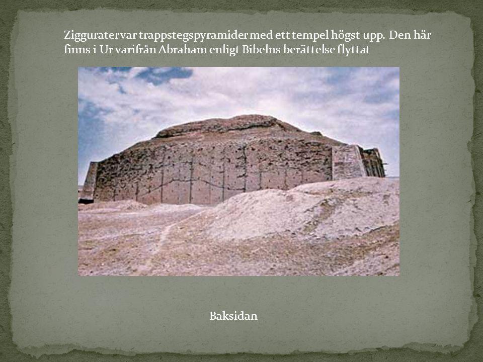 Ziggurater var trappstegspyramider med ett tempel högst upp. Den här finns i Ur varifrån Abraham enligt Bibelns berättelse flyttat Baksidan
