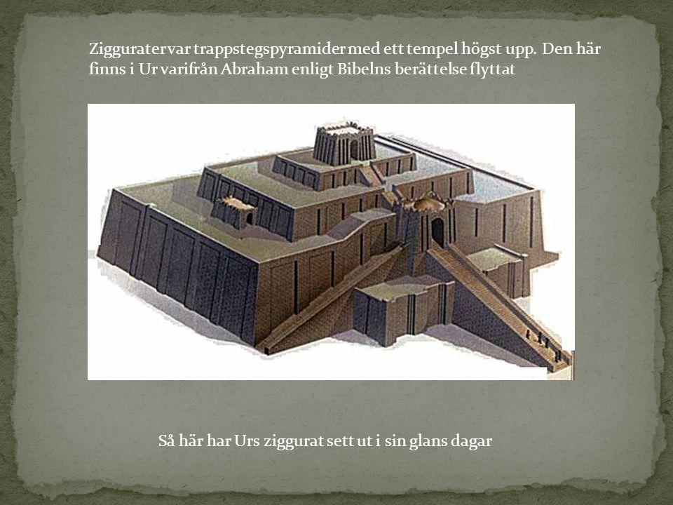 Ziggurater var trappstegspyramider med ett tempel högst upp. Den här finns i Ur varifrån Abraham enligt Bibelns berättelse flyttat Så här har Urs zigg