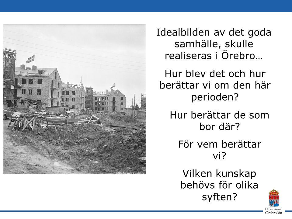 Idealbilden av det goda samhälle, skulle realiseras i Örebro… Hur blev det och hur berättar vi om den här perioden.