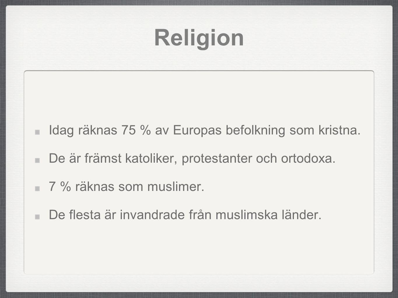 Religion Idag räknas 75 % av Europas befolkning som kristna. De är främst katoliker, protestanter och ortodoxa. 7 % räknas som muslimer. De flesta är