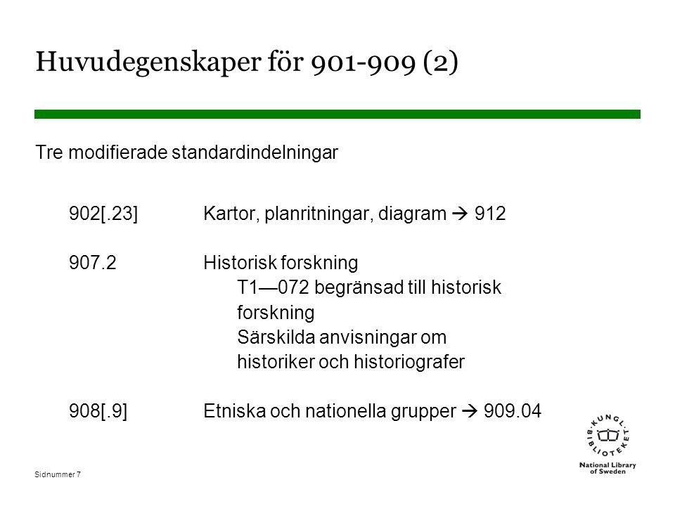 Sidnummer 7 Huvudegenskaper för 901-909 (2) Tre modifierade standardindelningar 902[.23]Kartor, planritningar, diagram  912 907.2Historisk forskning T1—072 begränsad till historisk forskning Särskilda anvisningar om historiker och historiografer 908[.9]Etniska och nationella grupper  909.04