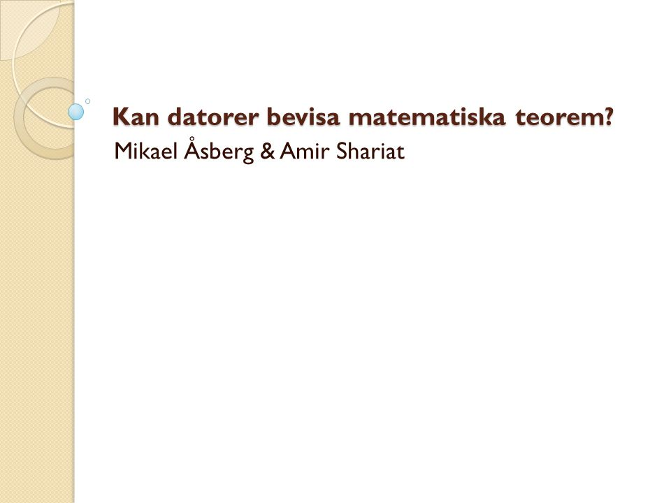 Kan datorer bevisa matematiska teorem? Mikael Åsberg & Amir Shariat