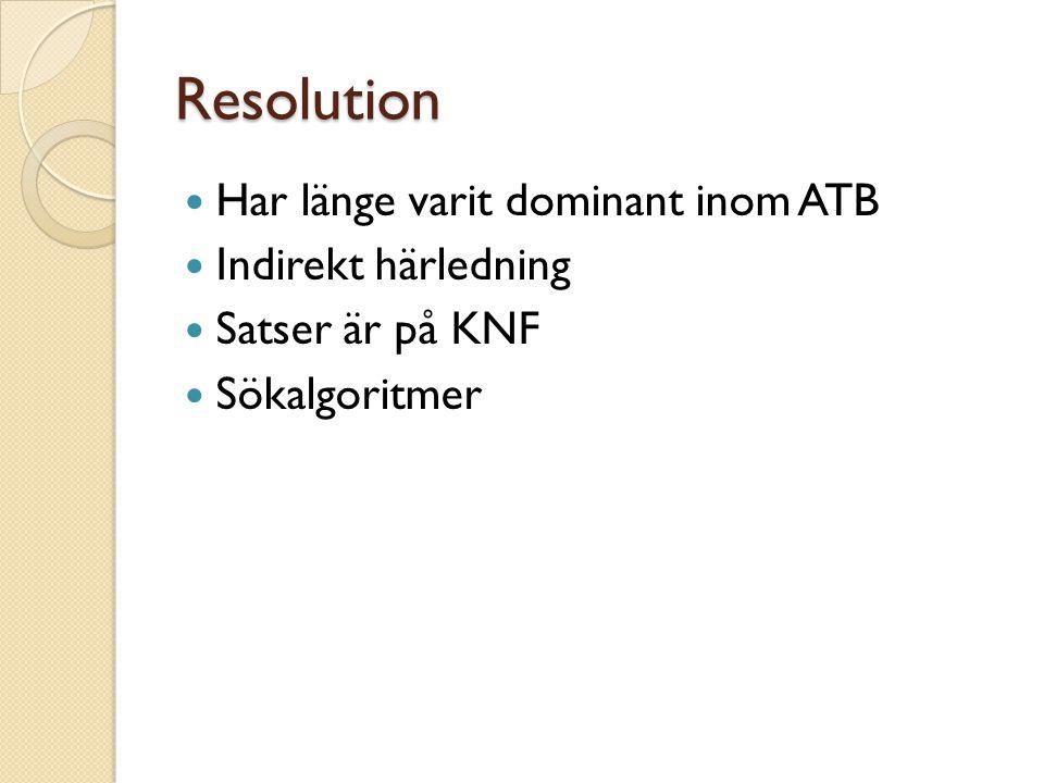 Resolution Har länge varit dominant inom ATB Indirekt härledning Satser är på KNF Sökalgoritmer
