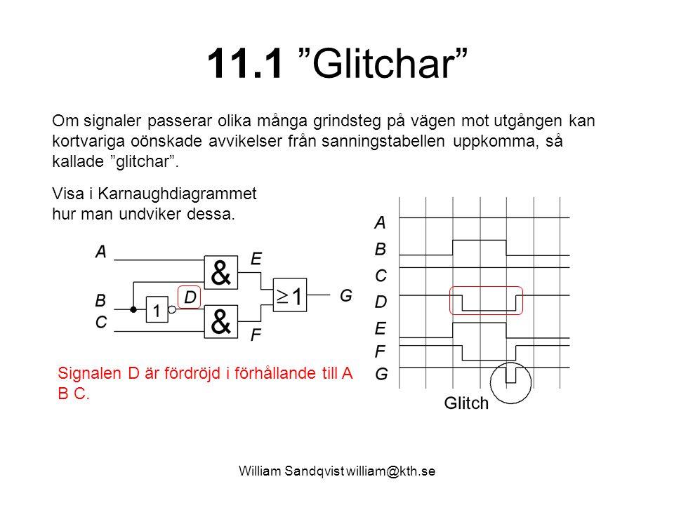"""William Sandqvist william@kth.se 11.1 """"Glitchar"""" Om signaler passerar olika många grindsteg på vägen mot utgången kan kortvariga oönskade avvikelser f"""