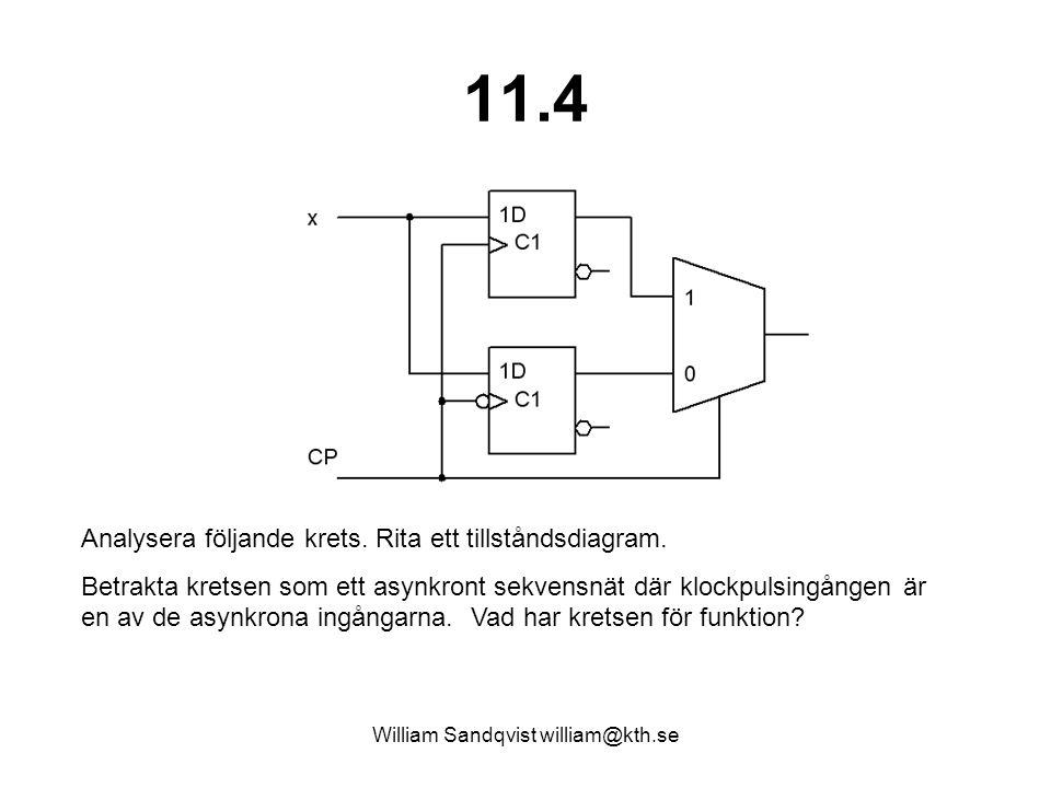 William Sandqvist william@kth.se 11.4 Analysera följande krets. Rita ett tillståndsdiagram. Betrakta kretsen som ett asynkront sekvensnät där klockpul