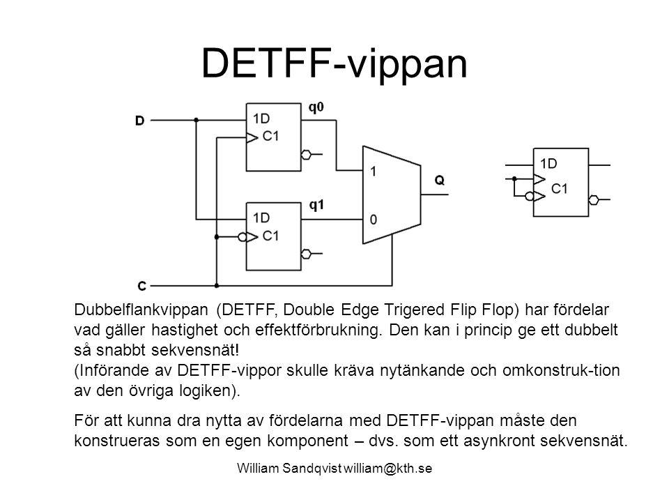 William Sandqvist william@kth.se DETFF-vippan Dubbelflankvippan (DETFF, Double Edge Trigered Flip Flop) har fördelar vad gäller hastighet och effektfö