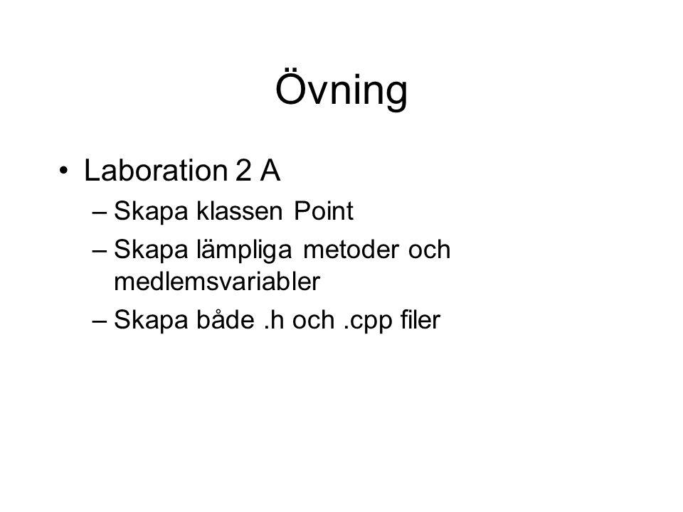 Övning Laboration 2 A –Skapa klassen Point –Skapa lämpliga metoder och medlemsvariabler –Skapa både.h och.cpp filer