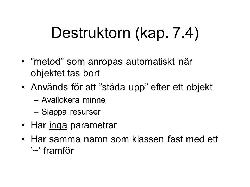 """Destruktorn (kap. 7.4) """"metod"""" som anropas automatiskt när objektet tas bort Används för att """"städa upp"""" efter ett objekt –Avallokera minne –Släppa re"""