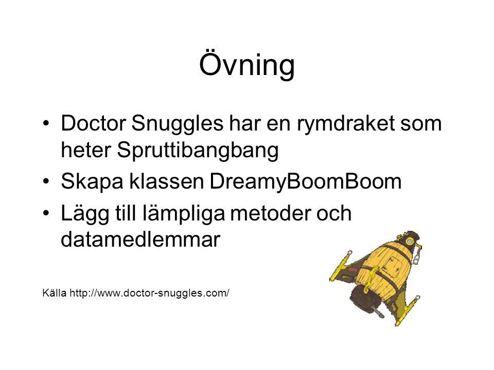 Doctor Snuggles har en rymdraket som heter Spruttibangbang Skapa klassen DreamyBoomBoom Lägg till lämpliga metoder och datamedlemmar Källa http://www.doctor-snuggles.com/ Övning
