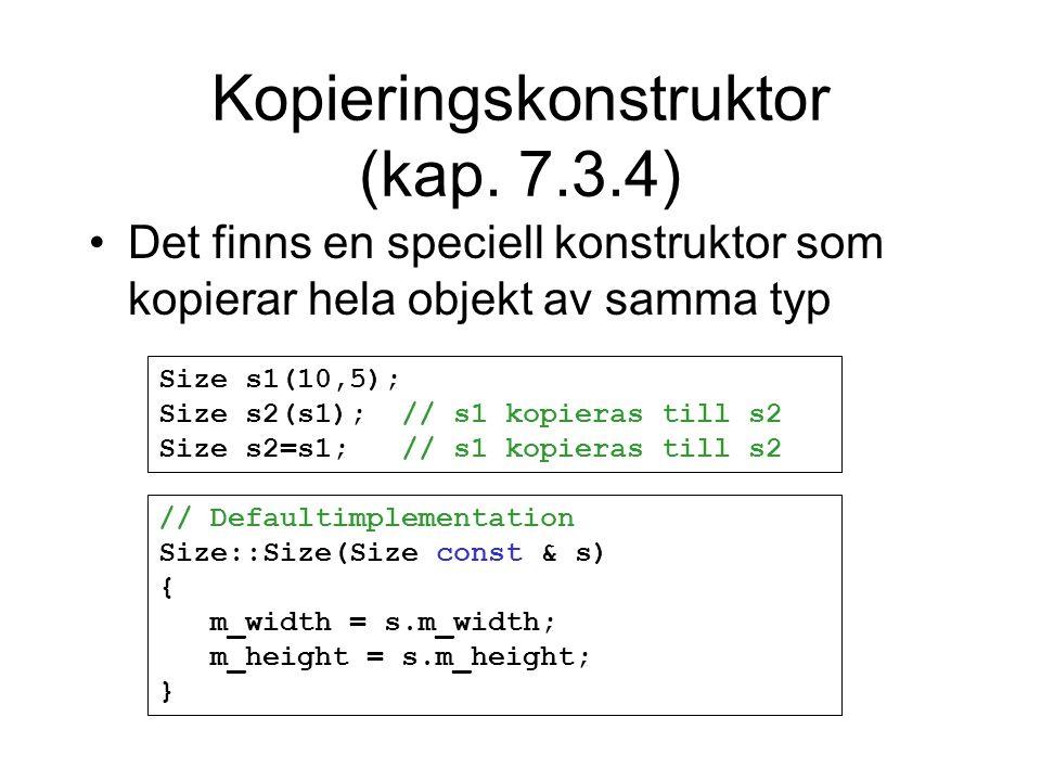 Kopieringskonstruktor (kap. 7.3.4) Det finns en speciell konstruktor som kopierar hela objekt av samma typ Size s1(10,5); Size s2(s1); // s1 kopieras