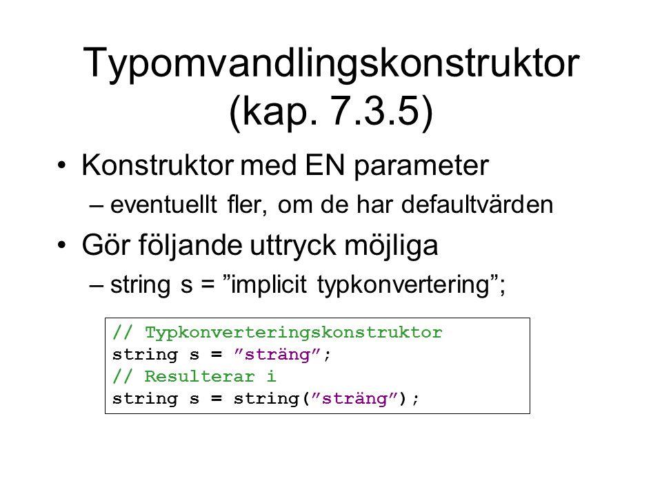 Typomvandlingskonstruktor (kap. 7.3.5) Konstruktor med EN parameter –eventuellt fler, om de har defaultvärden Gör följande uttryck möjliga –string s =