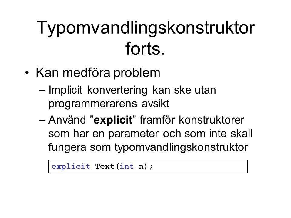 """Typomvandlingskonstruktor forts. Kan medföra problem –Implicit konvertering kan ske utan programmerarens avsikt –Använd """"explicit"""" framför konstruktor"""