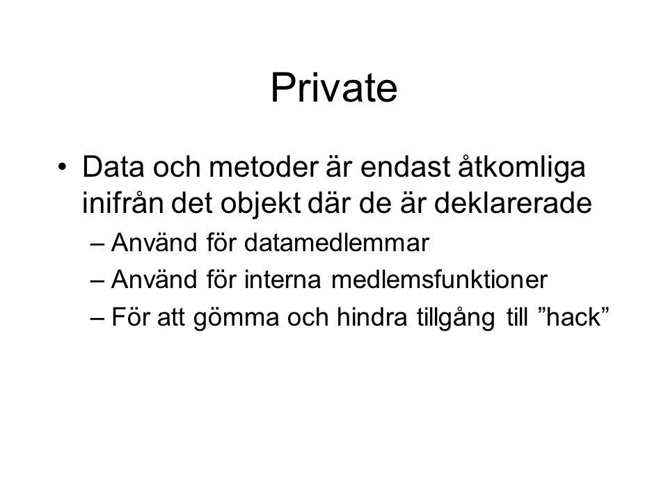 Private Data och metoder är endast åtkomliga inifrån det objekt där de är deklarerade –Använd för datamedlemmar –Använd för interna medlemsfunktioner –För att gömma och hindra tillgång till hack