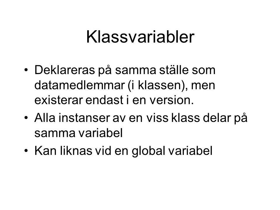 Klassvariabler Deklareras på samma ställe som datamedlemmar (i klassen), men existerar endast i en version.