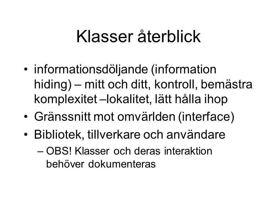 Klasser återblick informationsdöljande (information hiding) – mitt och ditt, kontroll, bemästra komplexitet –lokalitet, lätt hålla ihop Gränssnitt mot omvärlden (interface) Bibliotek, tillverkare och användare –OBS.