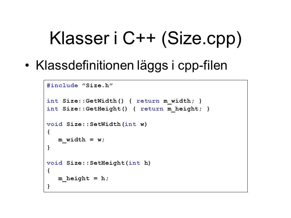 "Klasser i C++ (Size.cpp) Klassdefinitionen läggs i cpp-filen #include ""Size.h"" int Size::GetWidth() { return m_width; } int Size::GetHeight() { return"