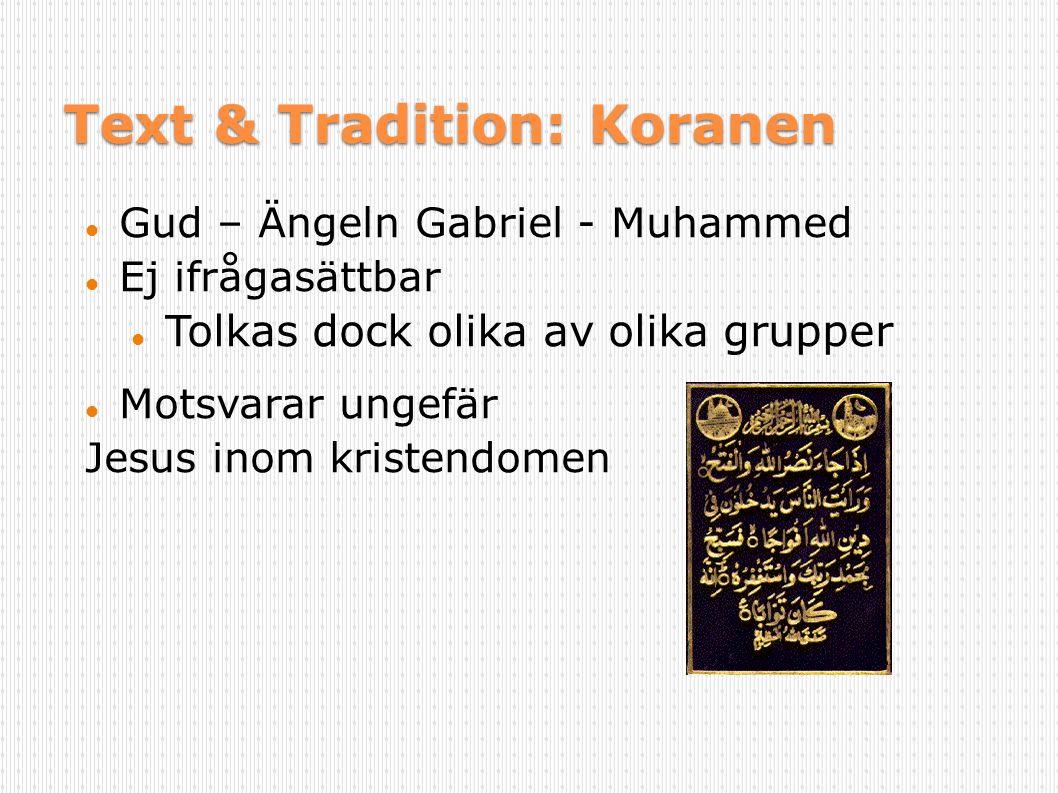 Text & Tradition: Koranen Gud – Ängeln Gabriel - Muhammed Ej ifrågasättbar Tolkas dock olika av olika grupper Motsvarar ungefär Jesus inom kristendome